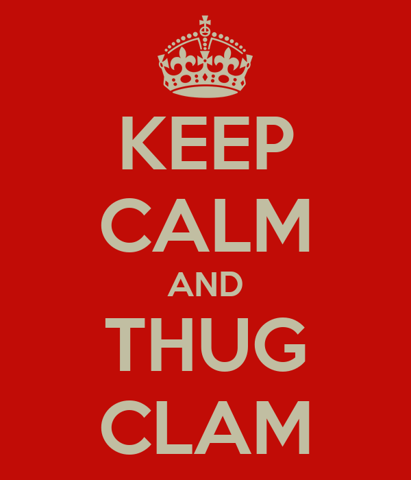 KEEP CALM AND THUG CLAM