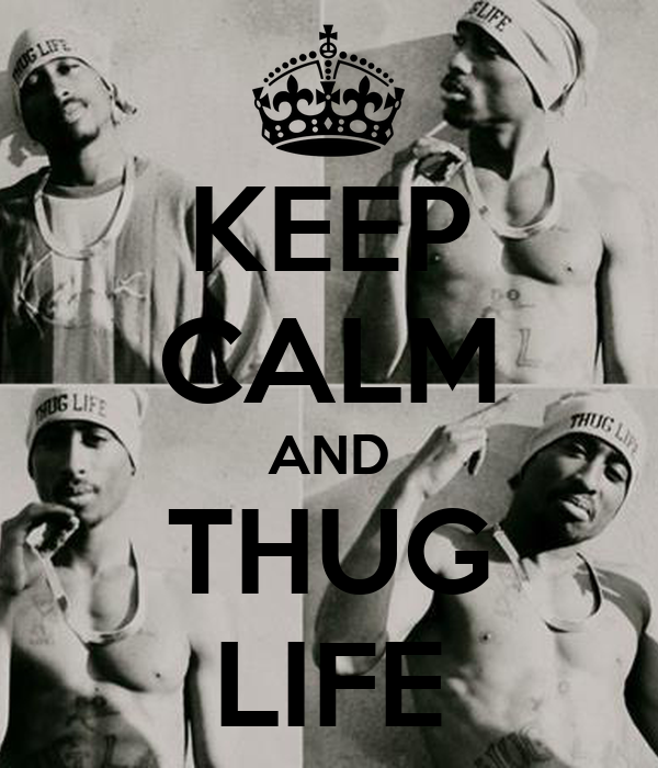 KEEP CALM AND THUG LIFE