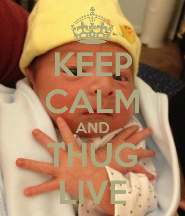 KEEP CALM AND THUG LIVE