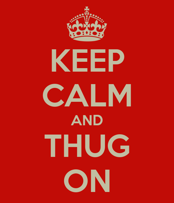 KEEP CALM AND THUG ON