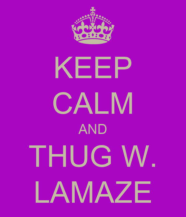 KEEP CALM AND THUG W. LAMAZE