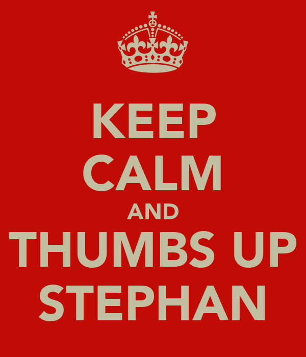 KEEP CALM AND THUMBS UP STEPHAN