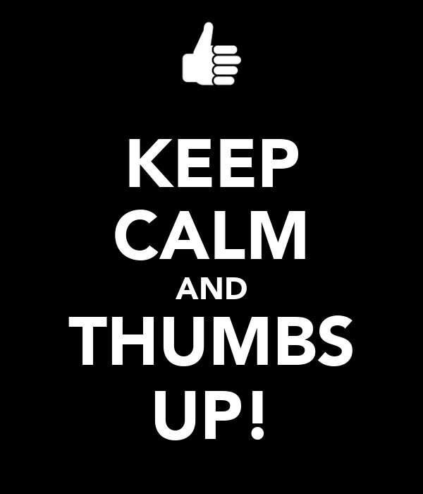 KEEP CALM AND THUMBS UP!