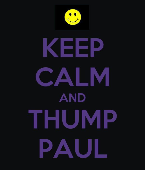 KEEP CALM AND THUMP PAUL