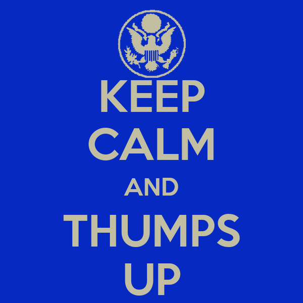 KEEP CALM AND THUMPS UP