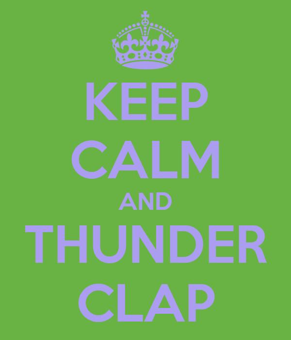 KEEP CALM AND THUNDER CLAP