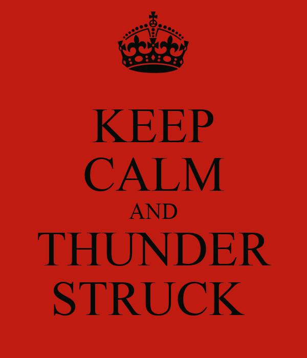 KEEP CALM AND THUNDER STRUCK