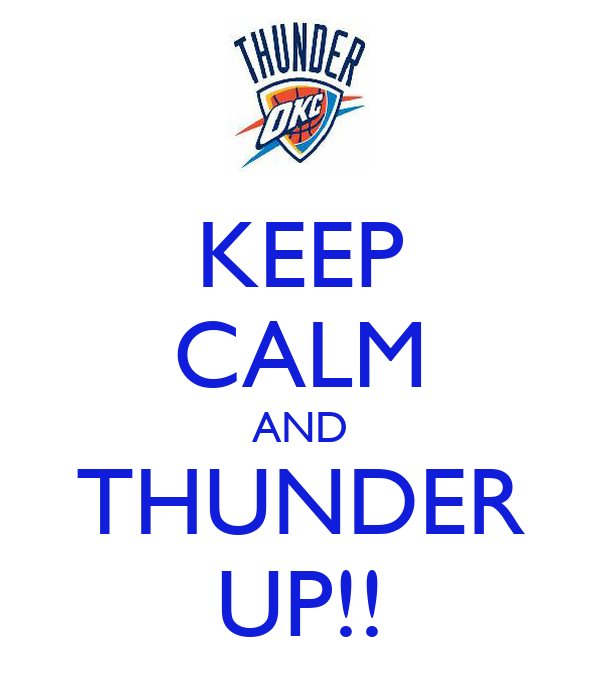 KEEP CALM AND THUNDER UP!!