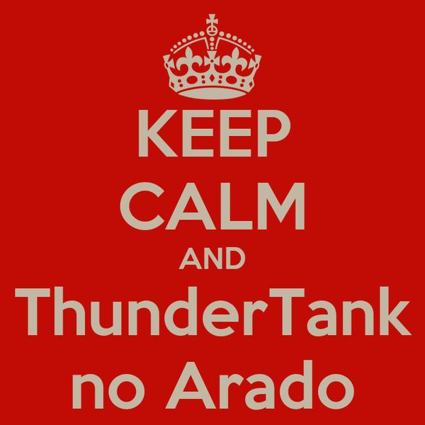 KEEP CALM AND ThunderTank no Arado