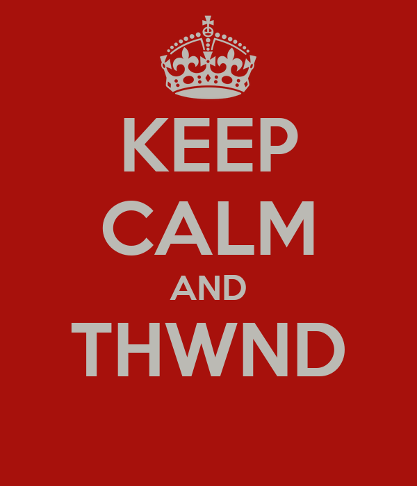 KEEP CALM AND THWND