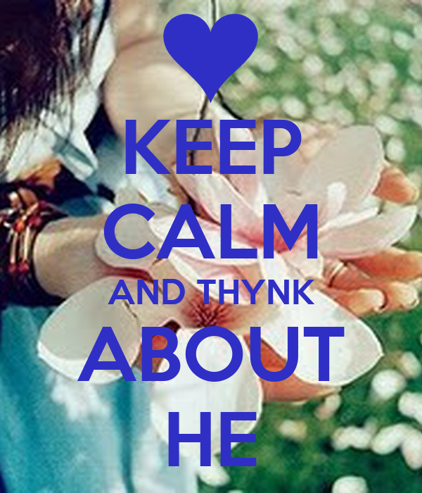 KEEP CALM AND THYNK ABOUT HE