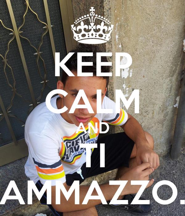 KEEP CALM AND TI AMMAZZO.