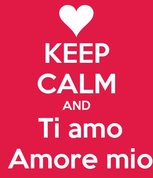 KEEP CALM AND  Ti amo  Amore mio
