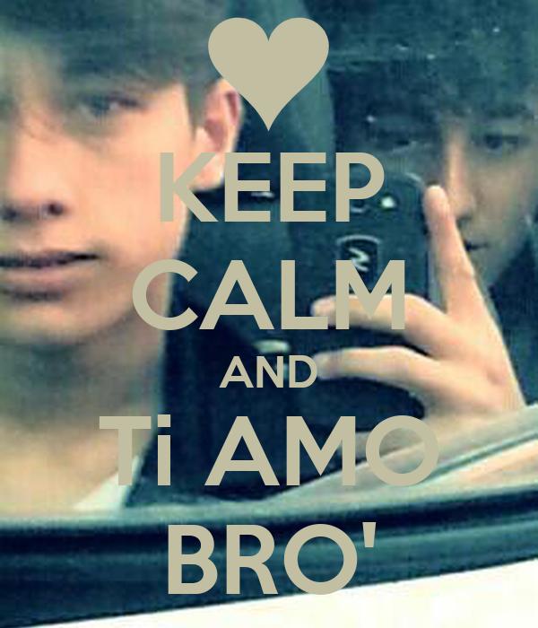 KEEP CALM AND Ti AMO BRO'