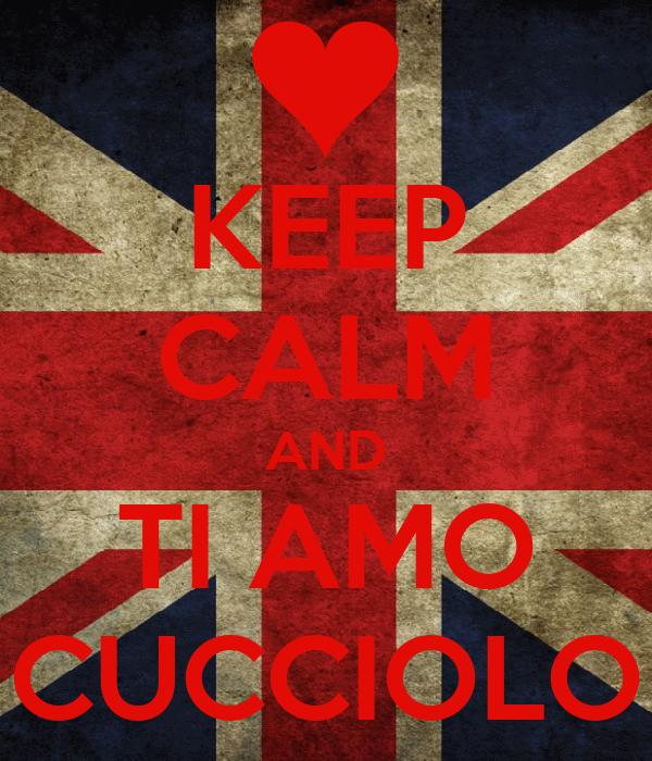 KEEP CALM AND TI AMO CUCCIOLO