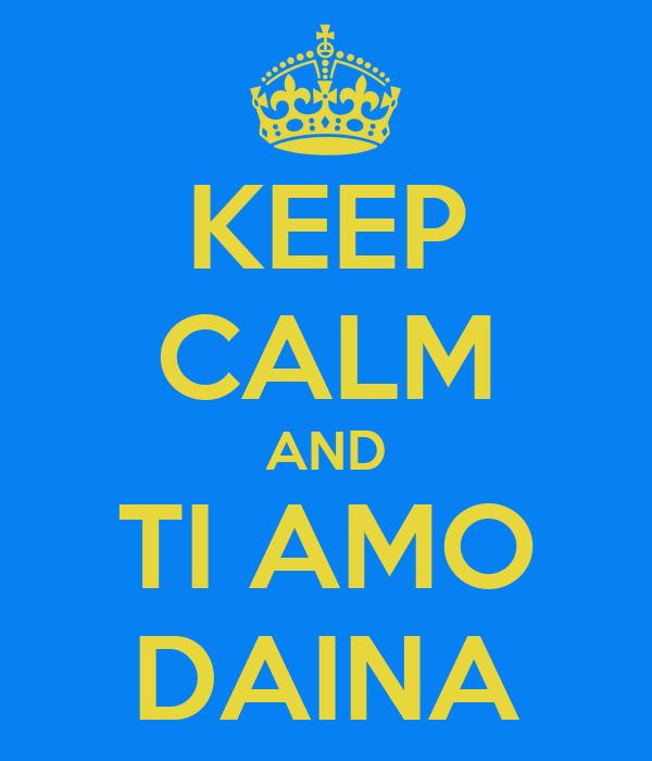 KEEP CALM AND TI AMO DAINA