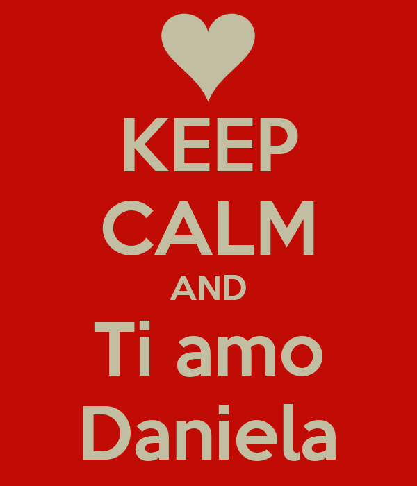 KEEP CALM AND Ti amo Daniela