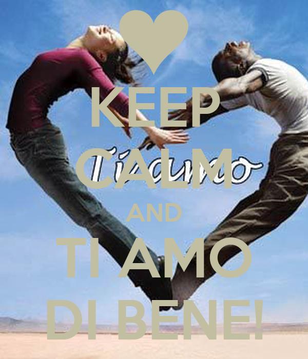 KEEP CALM AND TI AMO DI BENE!