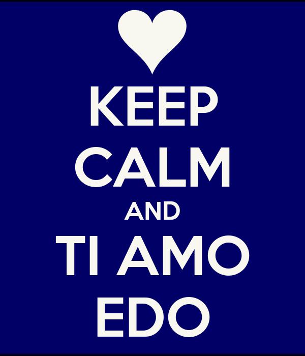 KEEP CALM AND TI AMO EDO