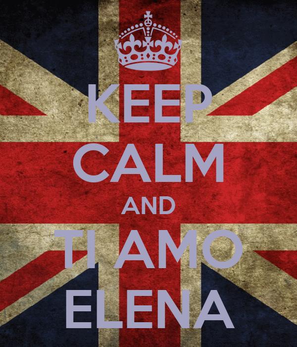 KEEP CALM AND TI AMO ELENA