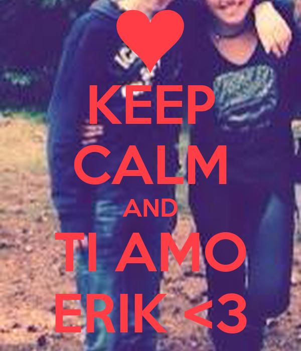 KEEP CALM AND TI AMO ERIK <3