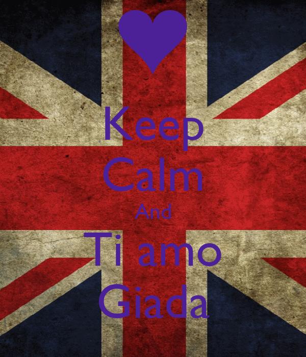 Keep Calm And Ti amo Giada