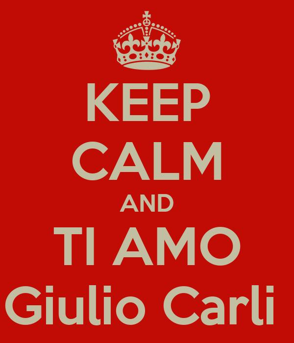 KEEP CALM AND TI AMO Giulio Carli