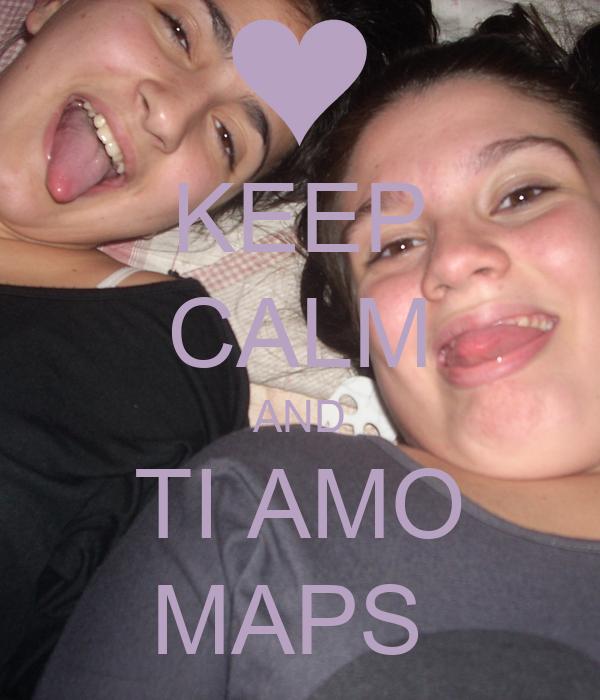 KEEP CALM AND TI AMO MAPS