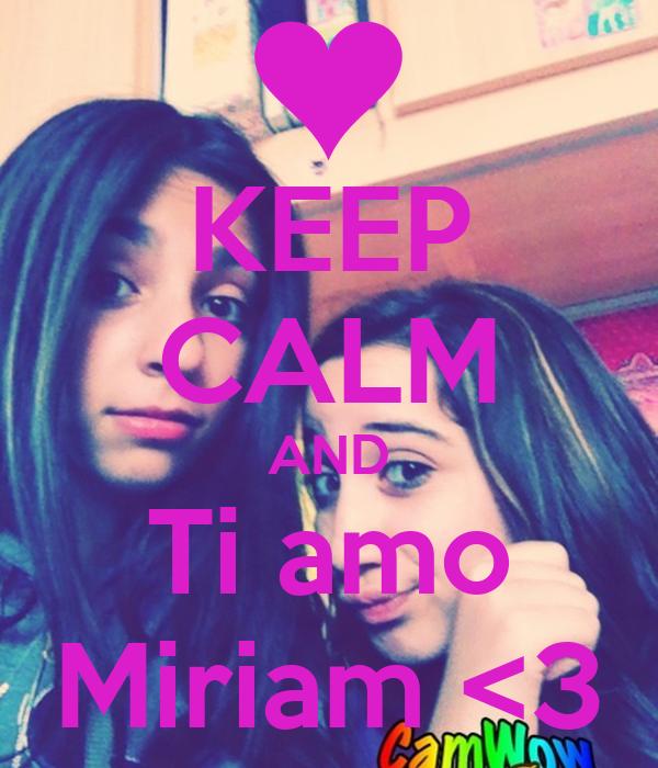 KEEP CALM AND Ti amo Miriam <3