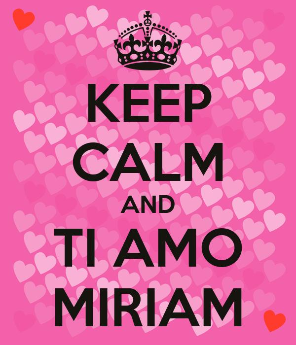 KEEP CALM AND TI AMO MIRIAM