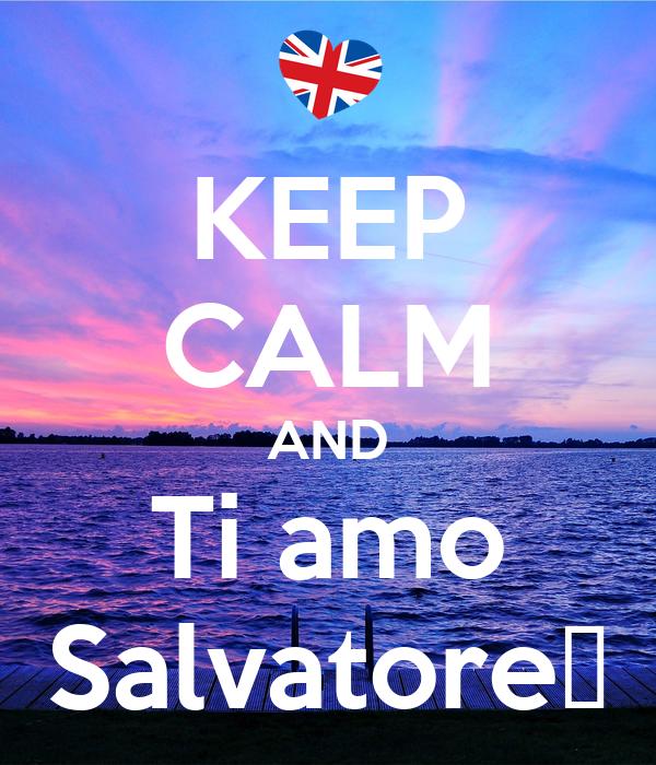 KEEP CALM AND Ti amo Salvatore❤