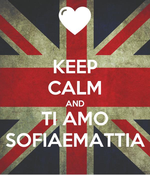 KEEP CALM AND TI AMO SOFIAEMATTIA