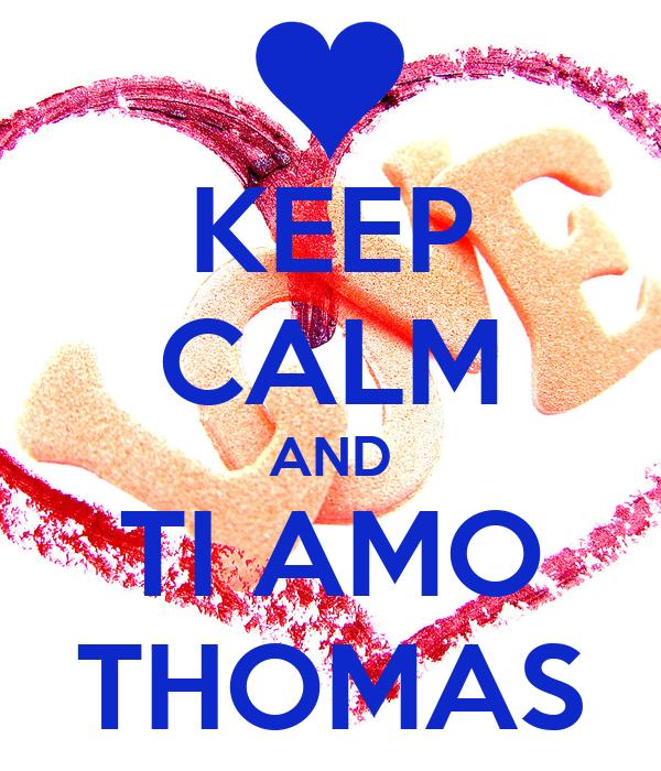 KEEP CALM AND TI AMO THOMAS