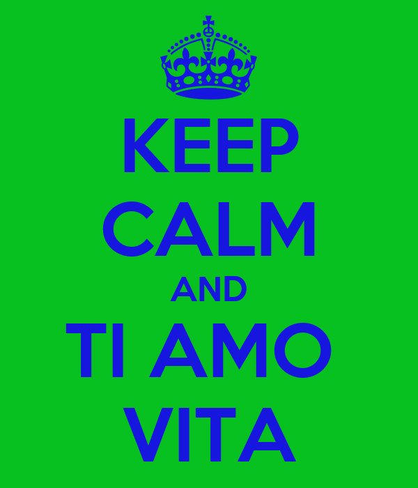 KEEP CALM AND TI AMO  VITA