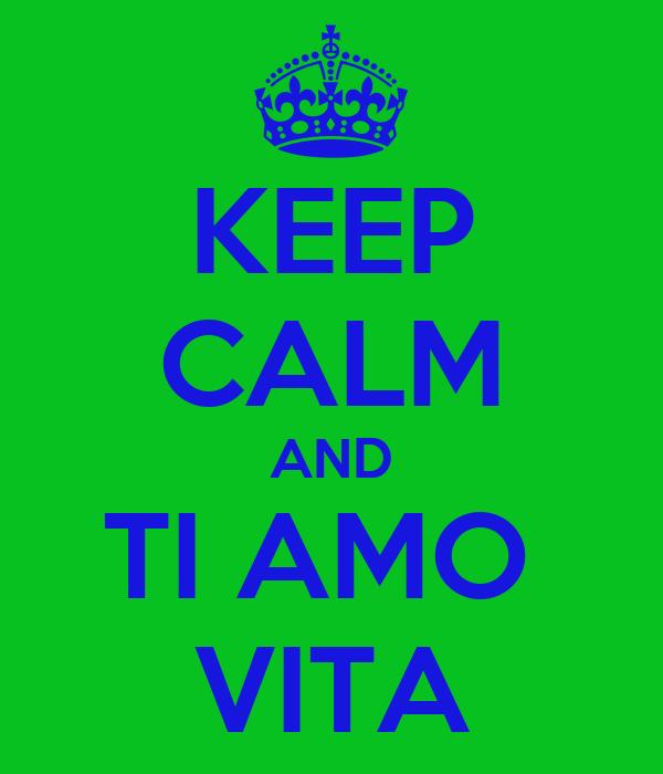KEEP CALM AND TI AMO  VITA