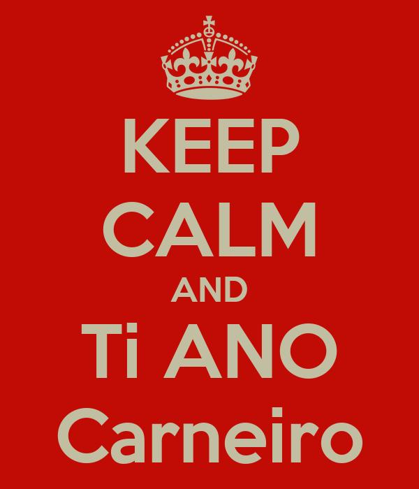 KEEP CALM AND Ti ANO Carneiro