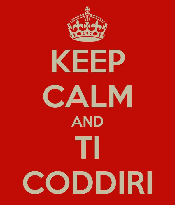 KEEP CALM AND TI CODDIRI