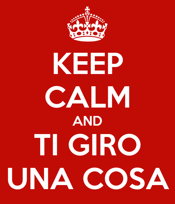 KEEP CALM AND TI GIRO UNA COSA