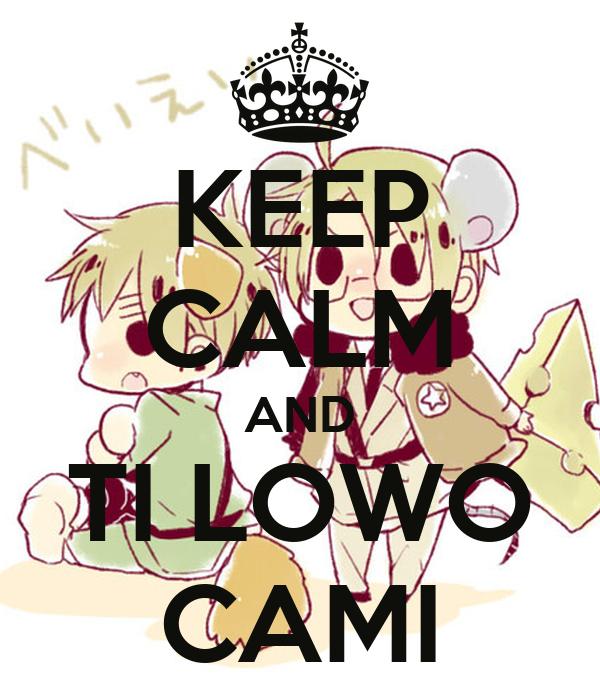 KEEP CALM AND TI LOWO CAMI
