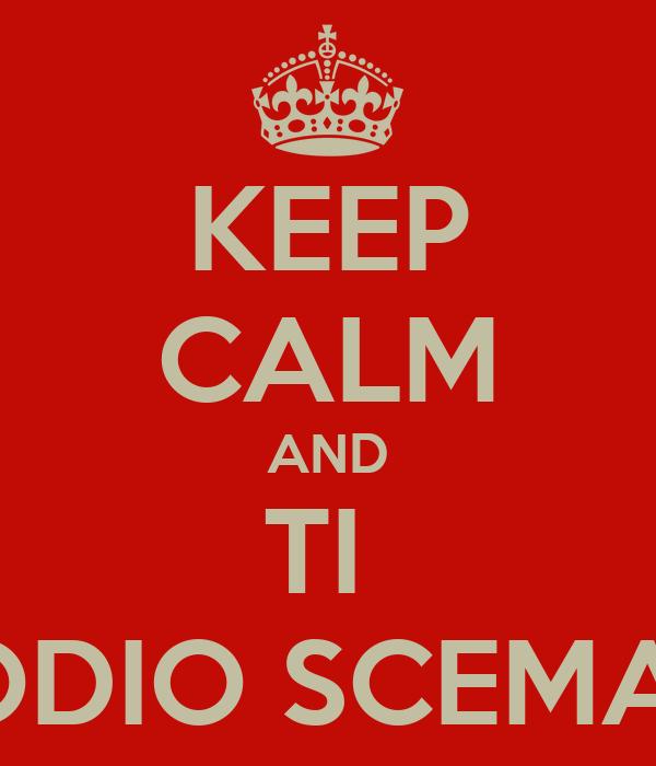 KEEP CALM AND TI  ODIO SCEMA