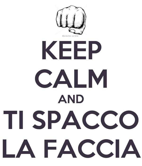 KEEP CALM AND TI SPACCO LA FACCIA