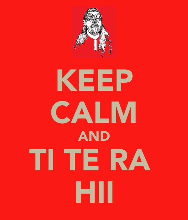 KEEP CALM AND TI TE RA  HII