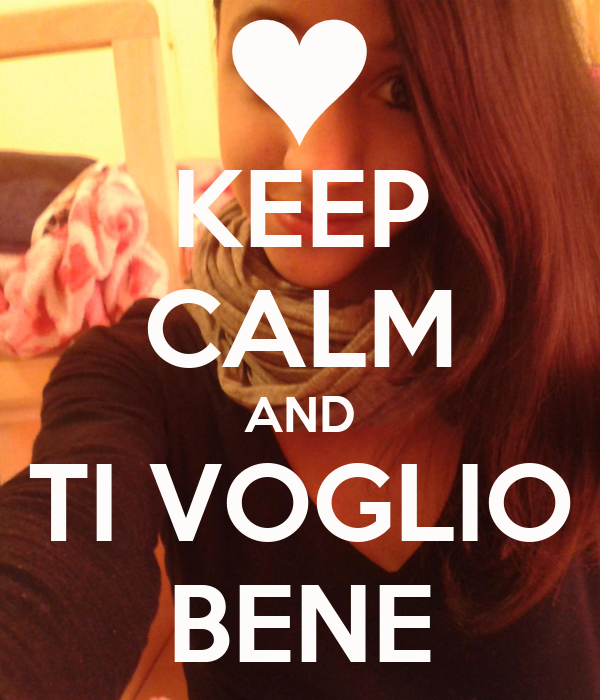 KEEP CALM AND  TI VOGLIO  BENE