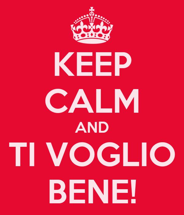 KEEP CALM AND TI VOGLIO BENE!