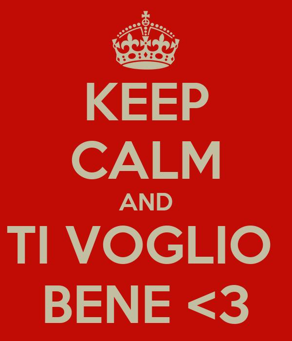 KEEP CALM AND TI VOGLIO  BENE <3