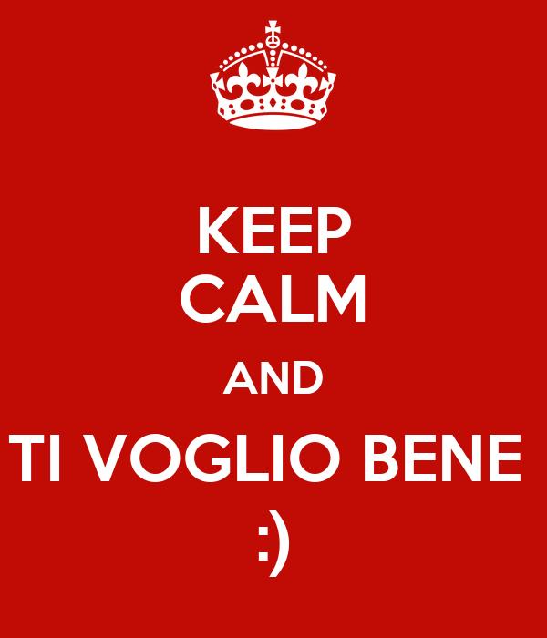 KEEP CALM AND TI VOGLIO BENE  :)