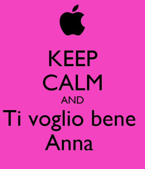 KEEP CALM AND Ti voglio bene  Anna