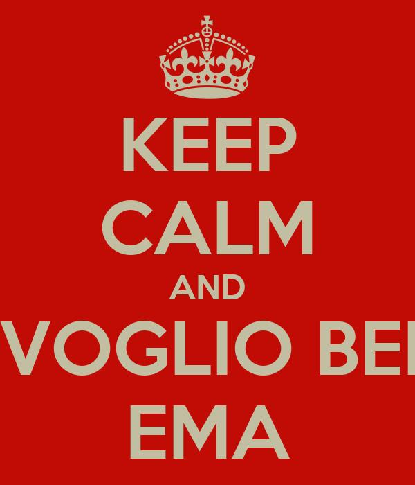 KEEP CALM AND TI VOGLIO BENE EMA