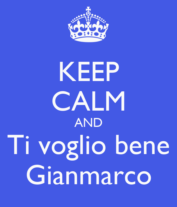 KEEP CALM AND Ti voglio bene Gianmarco
