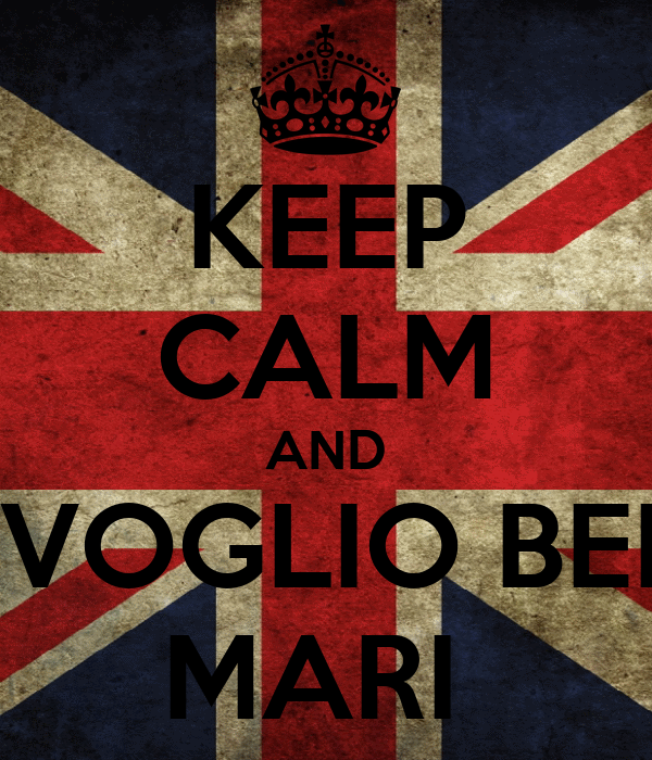 KEEP CALM AND TI VOGLIO BENE MARI